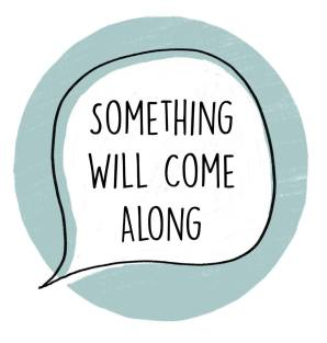 something will come along logo